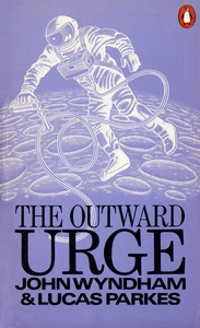 JOHN WYNDHAM and LUCAS PARKES The Outward Urge, 1970