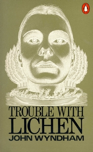 JOHN WYNDHAM Trouble With Lichen, 1970