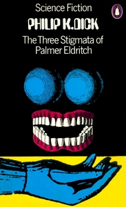 PHILIP K DICK The Three Stigmata of Palmer Eldritch, 1973