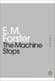 E M FORSTER The Machine Stops, 2011